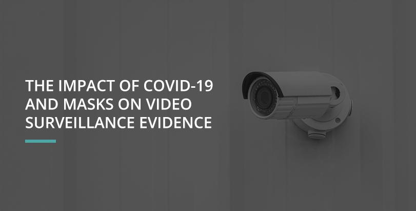 The Impact of COVID-19 and Masks on Video Surveillance Evidence